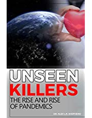 UNSEEN KILLERS: THE RISE AND RISE OF PANDEMICS