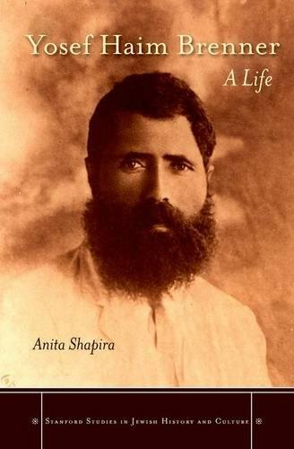 Yosef Haim Brenner: A Life (Stanford Studies in Jewish History and Culture) by Stanford University Press