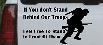 8in X 4.4in Black -- If You Dont Stand Behind Our Troops Feel Free To Stand In Front Of Them Military Car Window Wall Laptop Decal Sticker