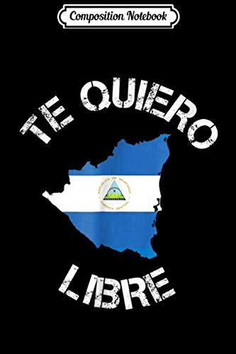 Composition Notebook: Te quiero Libre Nicaragua Protest - Nicaraguan Flag M19A Journal/Notebook Blank Lined Ruled 6x9 100 Pages