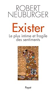 Exister : le plus intime et fragile des sentiments, Neuburger, Robert