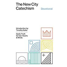 The New City Catechism Devotional: God's Truth for Our Hearts and Minds (Gospel Coalition)
