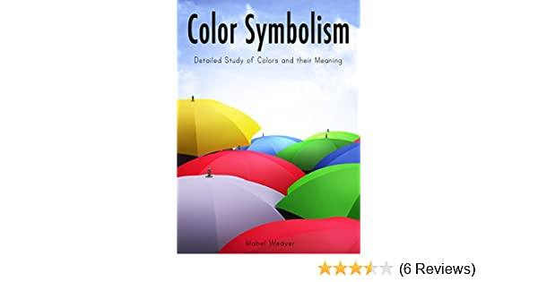 Color Symbolism Detailed Study Of Colors And Their Meaning Kindle