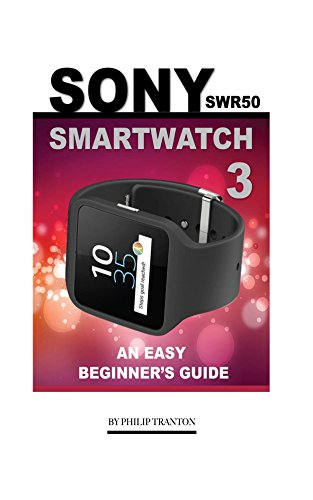 Sony SWR50 Smartwatch 3: An Easy Beginner's Guide (English Edition)