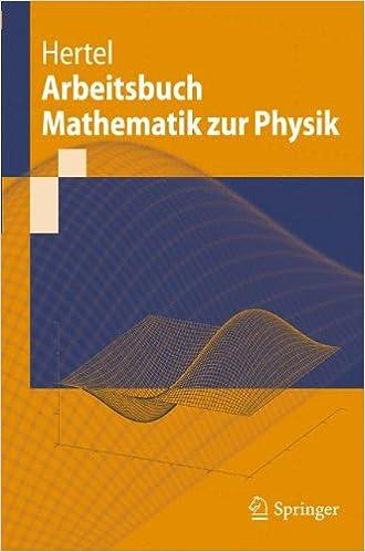 Arbeitsbuch Mathematik zur Physik (Springer-Lehrbuch) (German Edition)