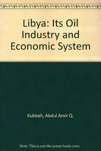 Libya: Its Oil Industry And Economic System