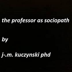 The Professor as Sociopath
