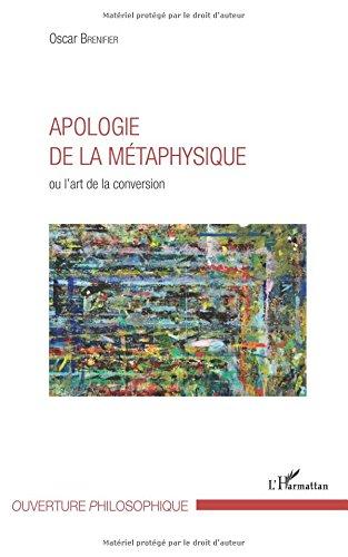 Read Online Apologie de la métaphysique: ou l'art de la conversion (French Edition) pdf epub