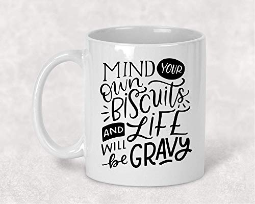 (Mind your Biscuits and Life will Be Gravy Southern Saying Mug, 11. oz Coffee Cup, Funny Gift for Her)