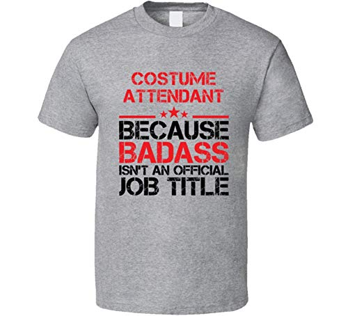 Costume Attendant Because Badass Isn't an Official Job Title Cool Funny Occupation Gift T Shirt L Sport Grey -