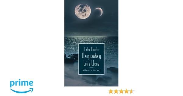 Entre Cuarto Menguante y Luna Llena (Spanish Edition): Alfonso Bonet ...