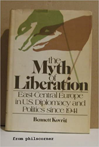 Professor Bennett Kovrig - The Myth Of Liberation: East-central Europe In U.s. Diplomacy And Politics Since 1941