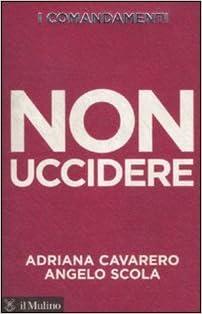 Adriana Cavarero , Angelo Scola - I Comandamenti. Non Uccidere (2011)