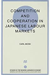 Competition and Cooperation in Japanese Labour Markets (Studies in the Modern Japanese Economy) Hardcover