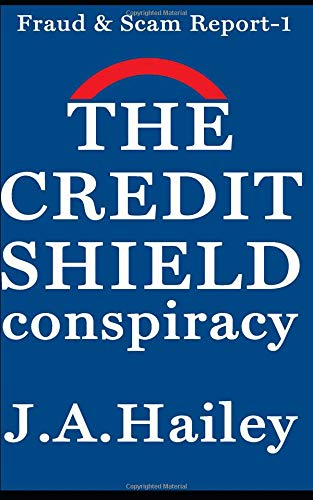 Book: The Credit Shield Conspiracy (Fraud & Scam Report Book 1) by J. A. Hailey