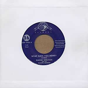 What Have You Done? / Naomi Shelton & The Gospel Queens - I'll Take The Long Road