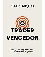 O trader vencedor: Como operar em flow e dominar o mercado com confiança