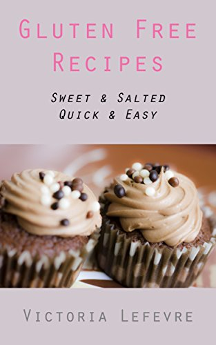 Quick and Easy Gluten Free Recipes: Sweet and Salted (Victoria's Cookbooks Book 3)