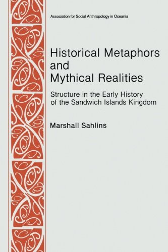 Marshall Islands Pacific Ocean - Historical Metaphors and Mythical Realities: Structure in the Early History of the Sandwich Islands Kingdom (Asao Special Publications ; No. 1)