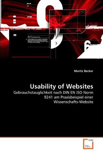 Usability of Websites: Gebrauchstauglichkeit nach DIN EN ISO Norm 9241 am Praxisbeispiel einer Wissenschafts-Website by Moritz Becker (2011-04-06)