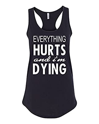 Everything Hurts and I'm Dying Funny Shirt Womens Racerback Tank Top
