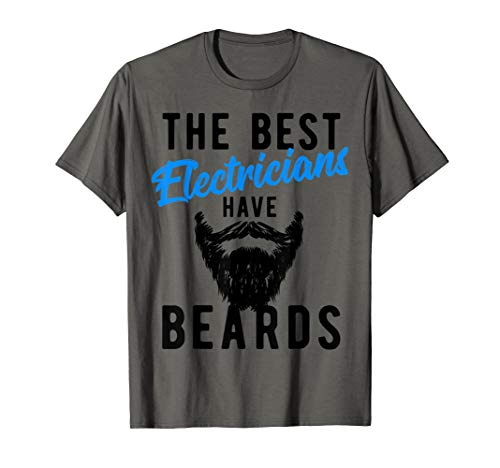 The Best Electricians Have Beards T-Shirt - Funny Job Tee ()