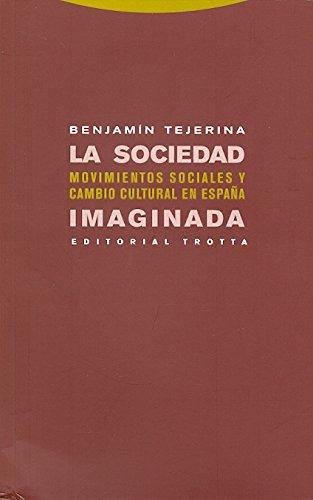 La sociedad imaginada: Movimientos sociales y cambio cultural en España Estructuras y Procesos. Ciencias Sociales: Amazon.es: Tejerina, Benjamín: Libros