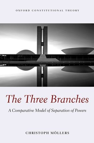 The Three Branches: A Comparative Model of Separation of Powers (Oxford Constitutional Theory) [Hardcover] [2013] Christoph Moellers PDF