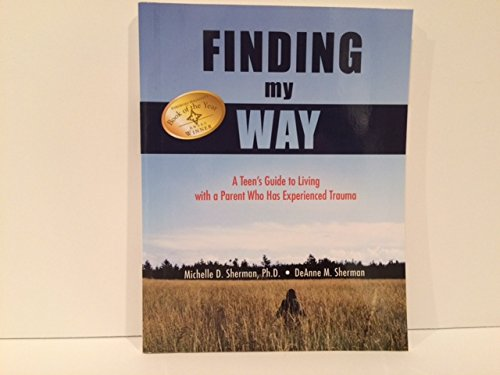 Finding My Way A Teens Guide To Living With A Parent Who Has Experienced Trauma