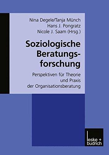Soziologische Beratungsforschung: Perspektiven für Theorie und Praxis der Organisationsberatung (German Edition)