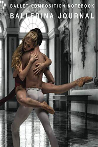 Ballerina Journal: Ballet Composition Notebook (Dancing Lover Choreography Blank Wide Ruled Journaling)