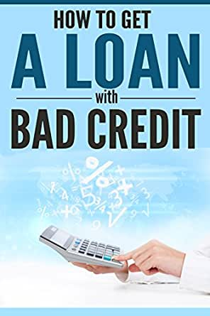 Loan With Bad Credit >> How To Get A Loan With Bad Credit