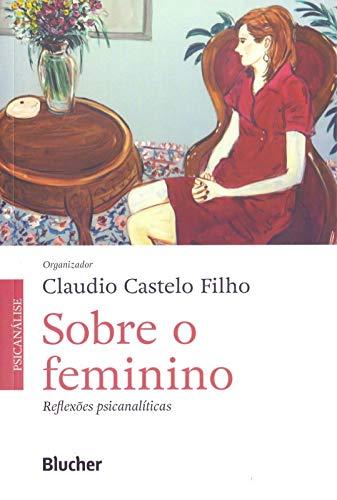 Sobre o Feminino: Reflexões Psicanalíticas