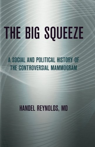 The Big Squeeze: A Social and Political History of the Controversial Mammogram (The Culture and Politics of Health Care