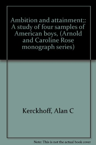 Ambition and attainment;: A study of four samples of American boys, (Arnold and Caroline Rose monograph series)