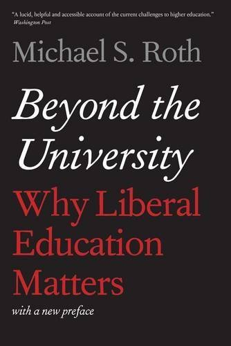 Beyond the University: Why Liberal Education Matters by Roth, Michael S. (May 19, 2015) Paperback