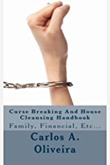 Curse Breaking And House Cleansing Handbook: Breaking Generational, Financial and Cultural Curses.  Removing Witchcraft, Voodoo, Occultism, Cursed ... To Spiritual House Cleansing and Blessing. Paperback