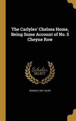 Read Online The Carlyles' Chelsea Home, Being Some Account of No. 5 Cheyne Row pdf epub