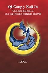 Qi-Gong y Kuji-In - Una guía práctica a una experiencia esotérica oriental (Trilogia de Kuji-In) (Spanish Edition) Paperback