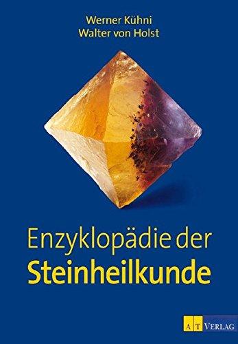 Enzyklopädie der Steinheilkunde Gebundenes Buch – 28. August 2009 Werner Kühni Walter von Holst AT Verlag 3038004693