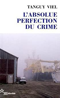 L'Absolue perfection du crime par Viel
