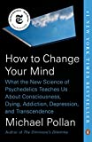 img - for How to Change Your Mind: What the New Science of Psychedelics Teaches Us About Consciousness, Dying, Addiction, Depression, and Transcendence book / textbook / text book