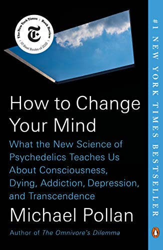 How to Change Your Mind: What the New Science of Psychedelics Teaches Us About Consciousness, Dying, Addiction, Depression, and Transcendence ()
