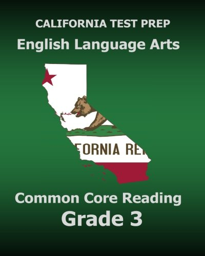 CALIFORNIA TEST PREP English Language Arts Common Core Reading Grade 3: Covers the Reading Sections of the Smarter Balanced (SBAC) Assessments