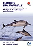 Europe s Sea Mammals Including the Azores, Madeira, the Canary Islands and Cape Verde: A field guide to the whales, dolphins, porpoises and seals (WILDGuides)