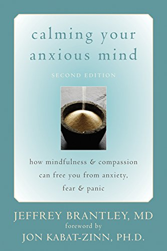 Calming Your Anxious Mind: How Mindfulness And Compassion Can Free You From Anxiety, Fear And Panic