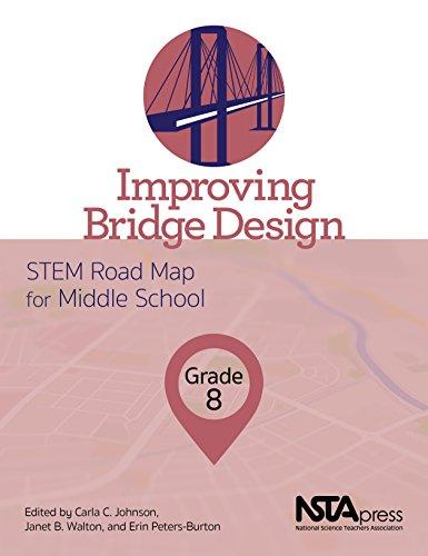 - Improving Bridge Design, Grade 8: STEM Road Map for Middle School - PB425X7