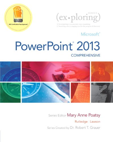 Exploring: Microsoft PowerPoint 2013, Comprehensive (Exploring for Office 2013)