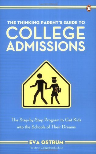The Thinking Parent's Guide to College Admissions: The Step-by-Step Program to Get Kids into the Schools of Their Dreams by Ostrum, Eva (June 27, 2006) Paperback