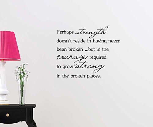 Perhaps strength doesnt reside in having never been broken but in the courage required to grow strong classroom dorm vinyl saying lettering wall art inspirational sign wall quote decor by Simple Expressions Arts